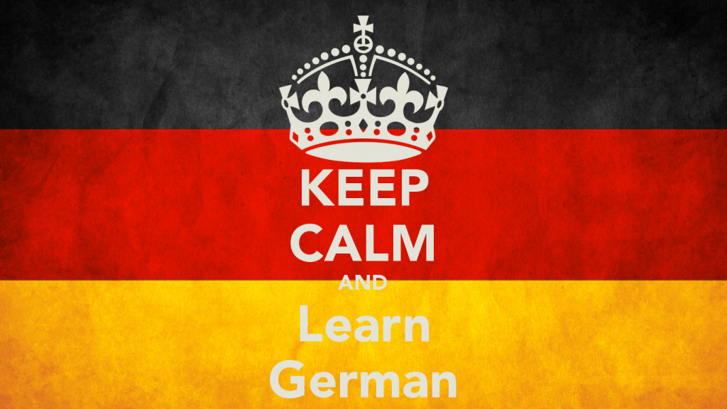 Keep Calm and Learn German So you want to learn German