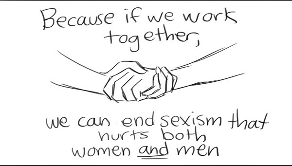 Feminism means working together to end all sexism. Feminism helps both